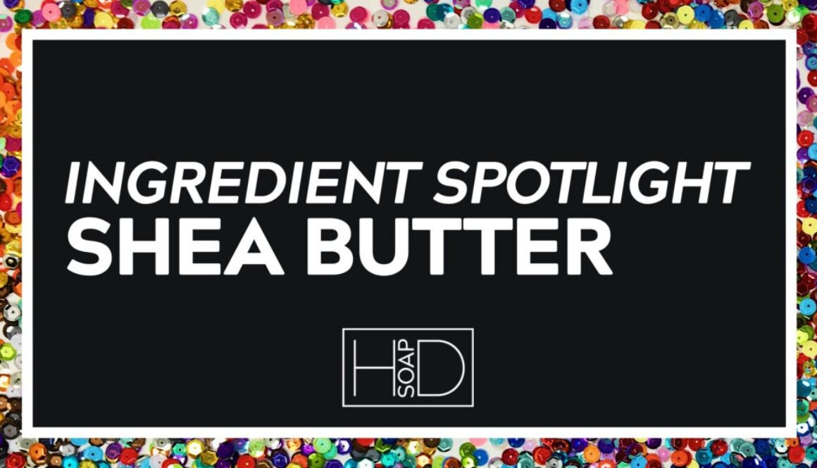 HD Soap | Ingredient Spotlight Shea Butter