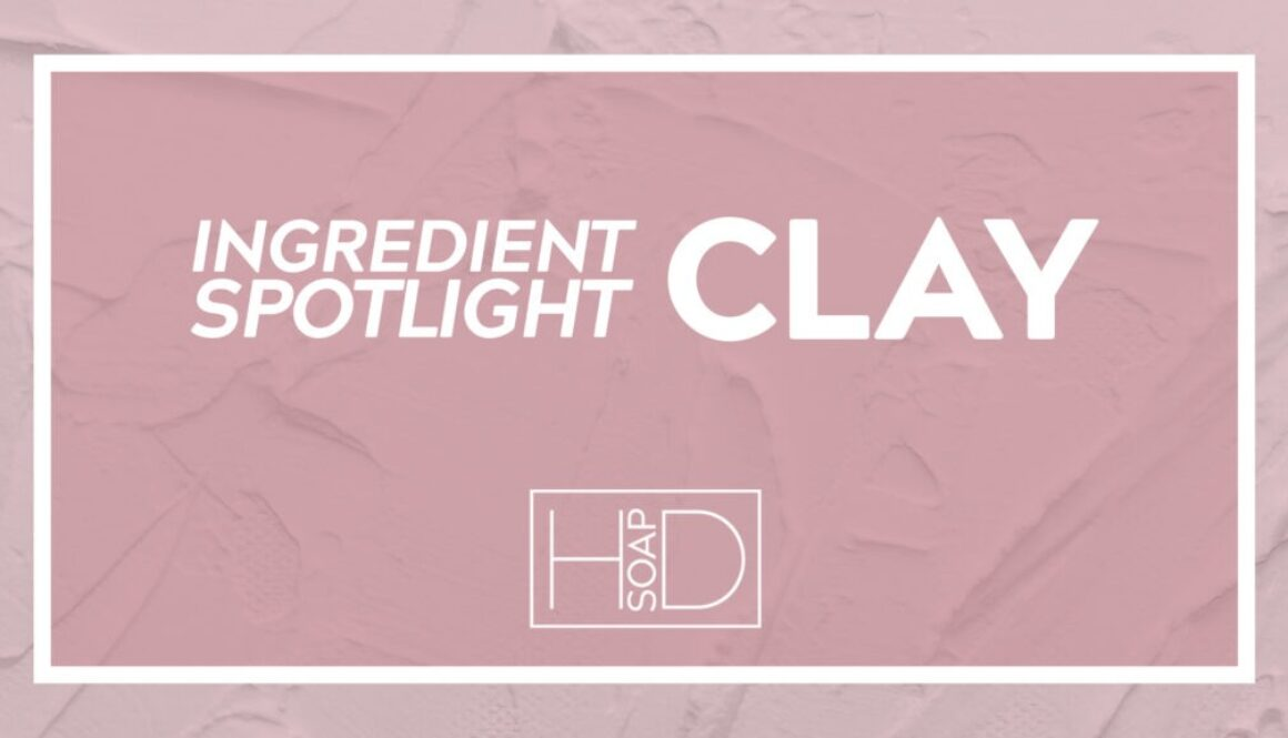 HD Soap | Ingredient Spotlight on Clay