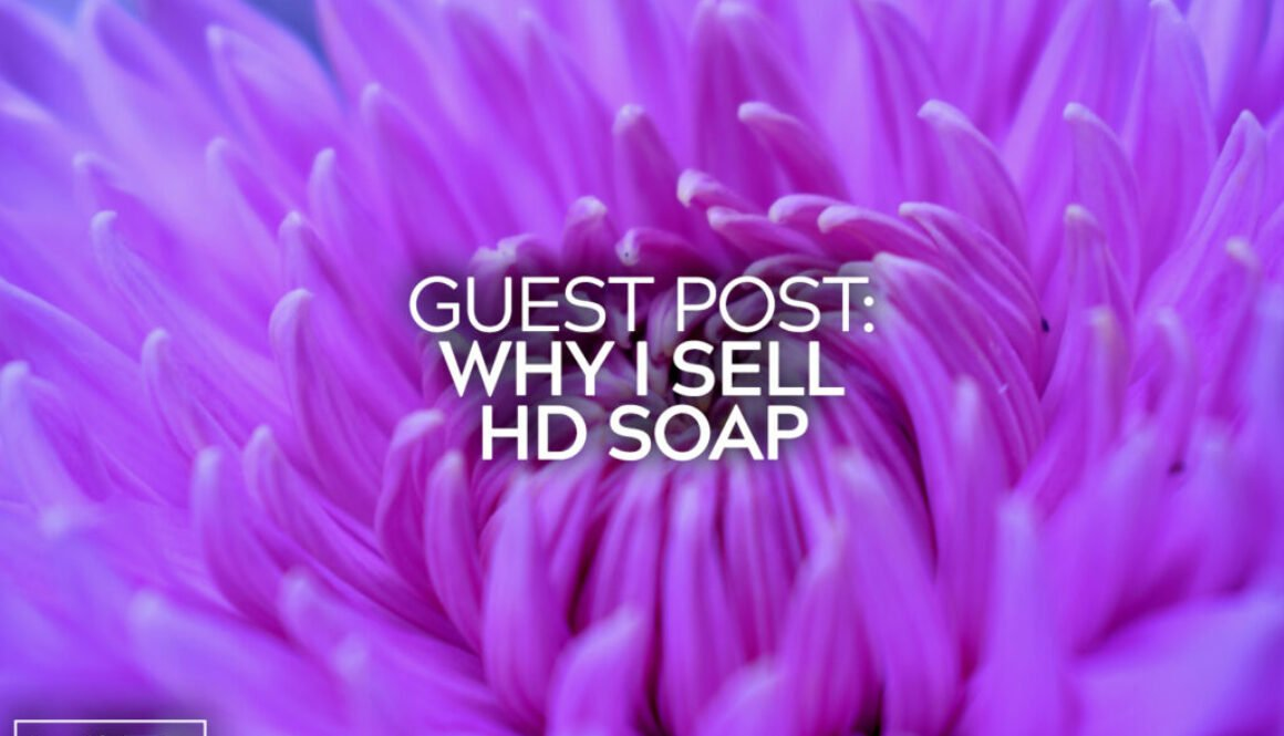 Guest Post Why I Sell HD Soap 7