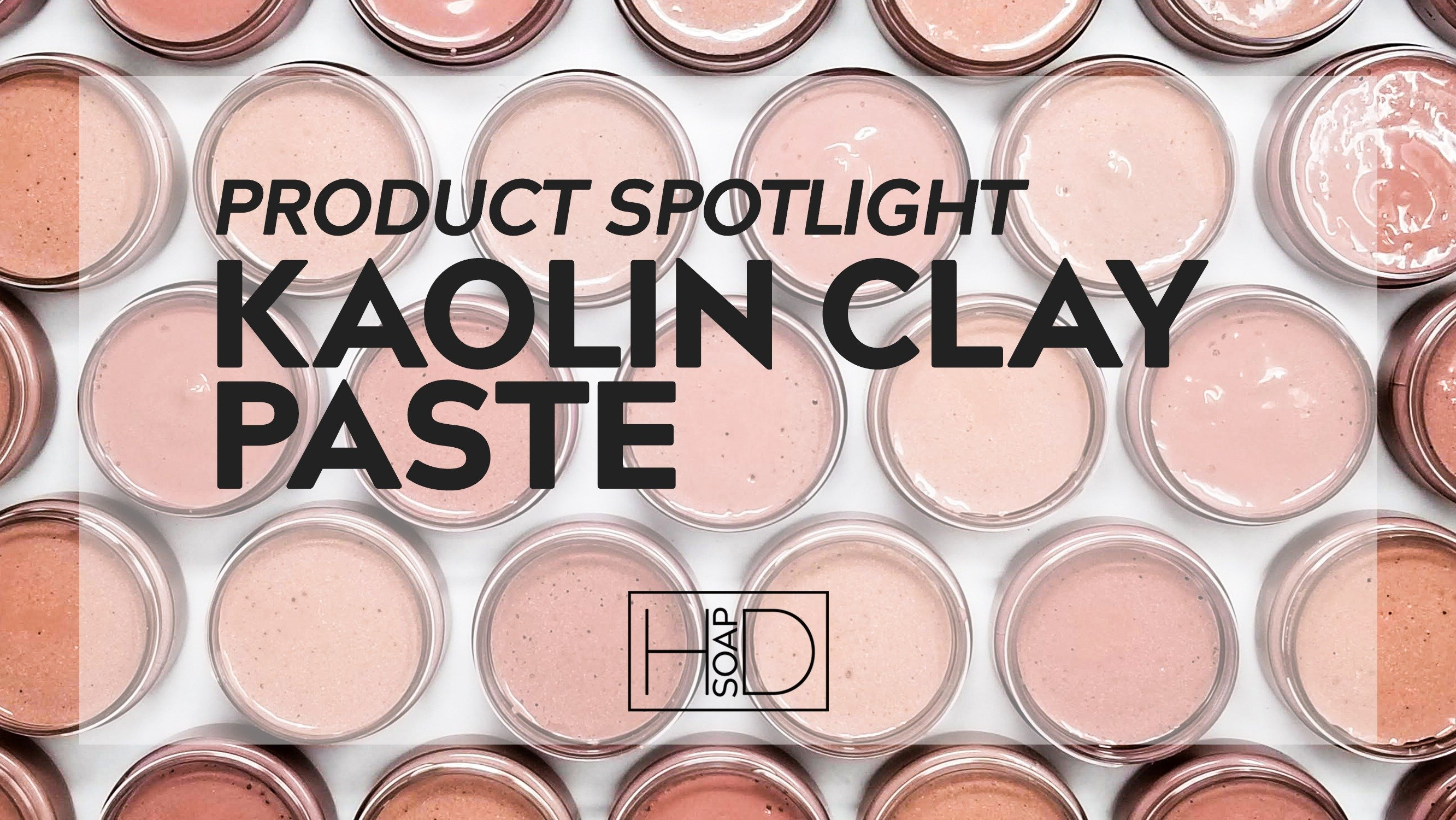 HD Soap | Kaolin Clay Paste