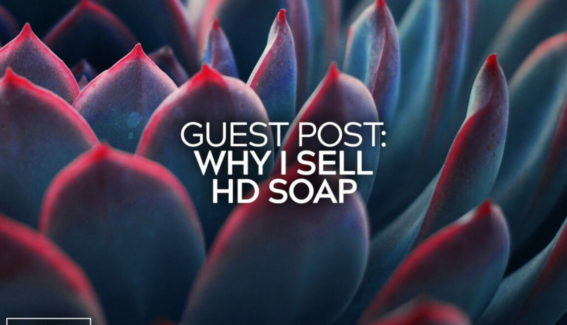 Guest Post Why I Sell HD Soap