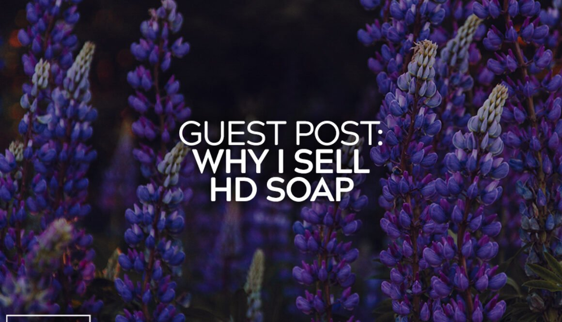 Guest Post Why I Sell HD Soap 16-2
