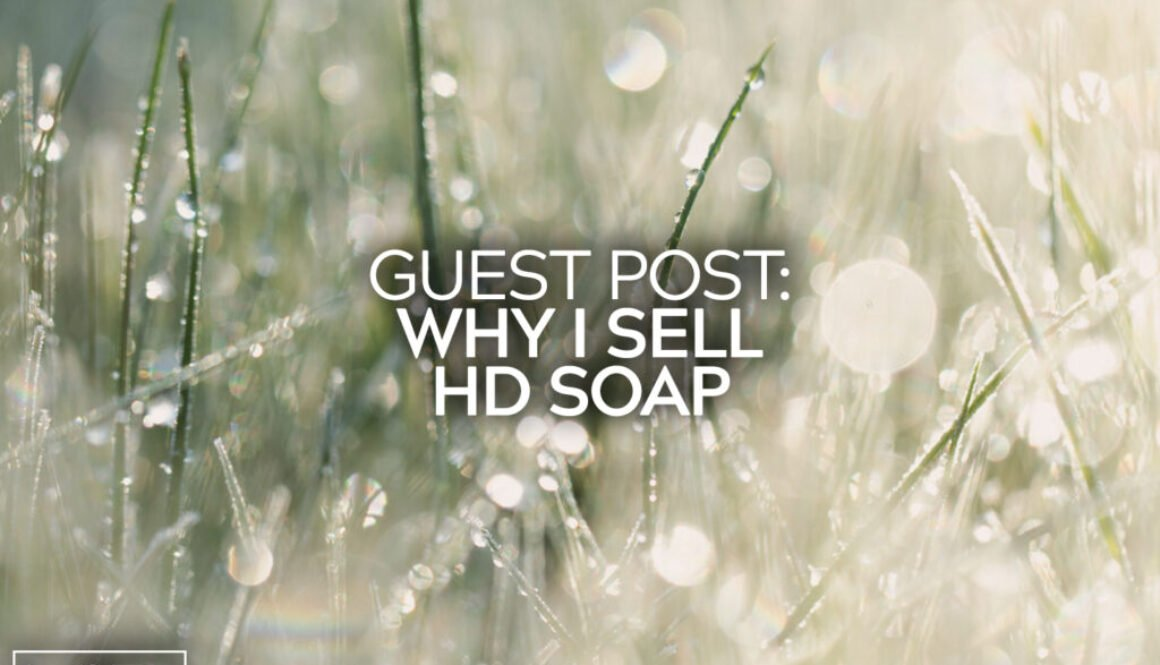 Guest Post Why I Sell HD Soap 17