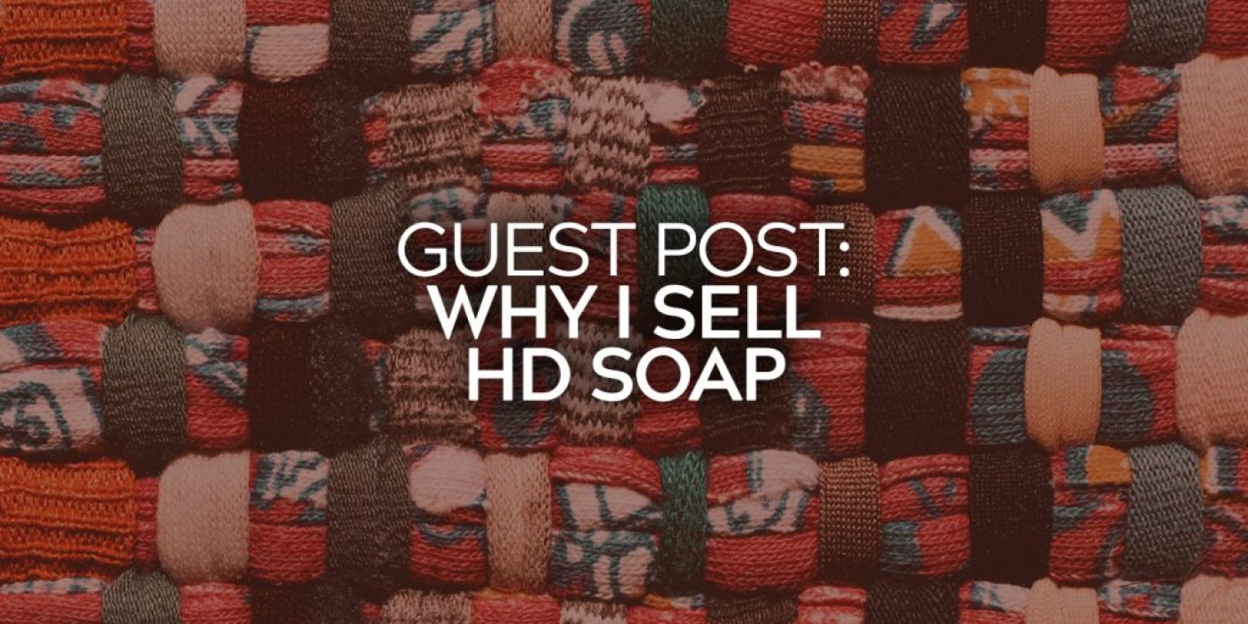 Guest Post Why I Sell HD Soap 22