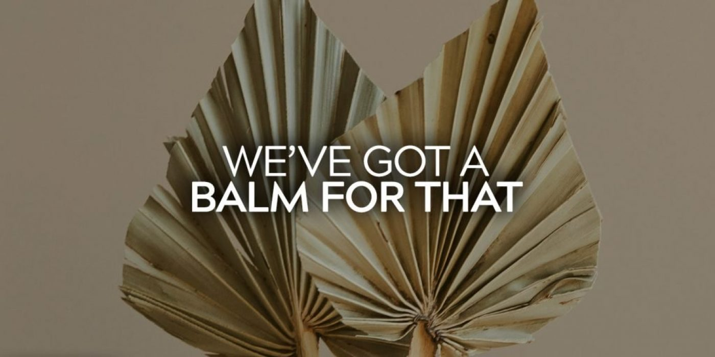 We've Got A Balm For That