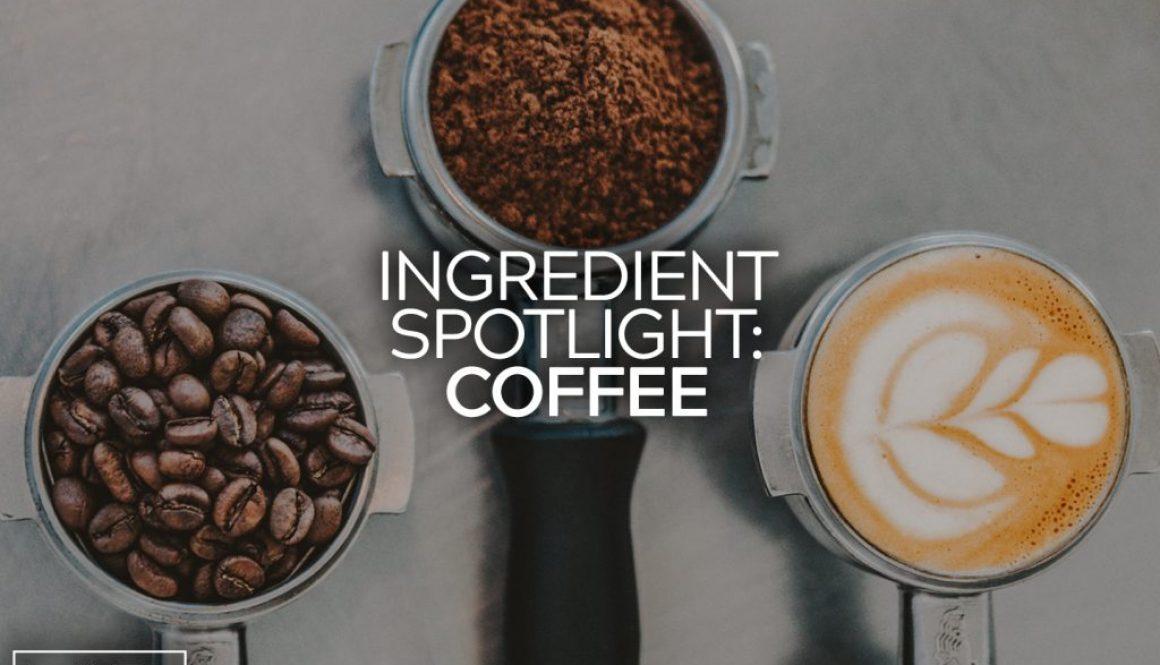 Ingredient Spotlight: Coffee