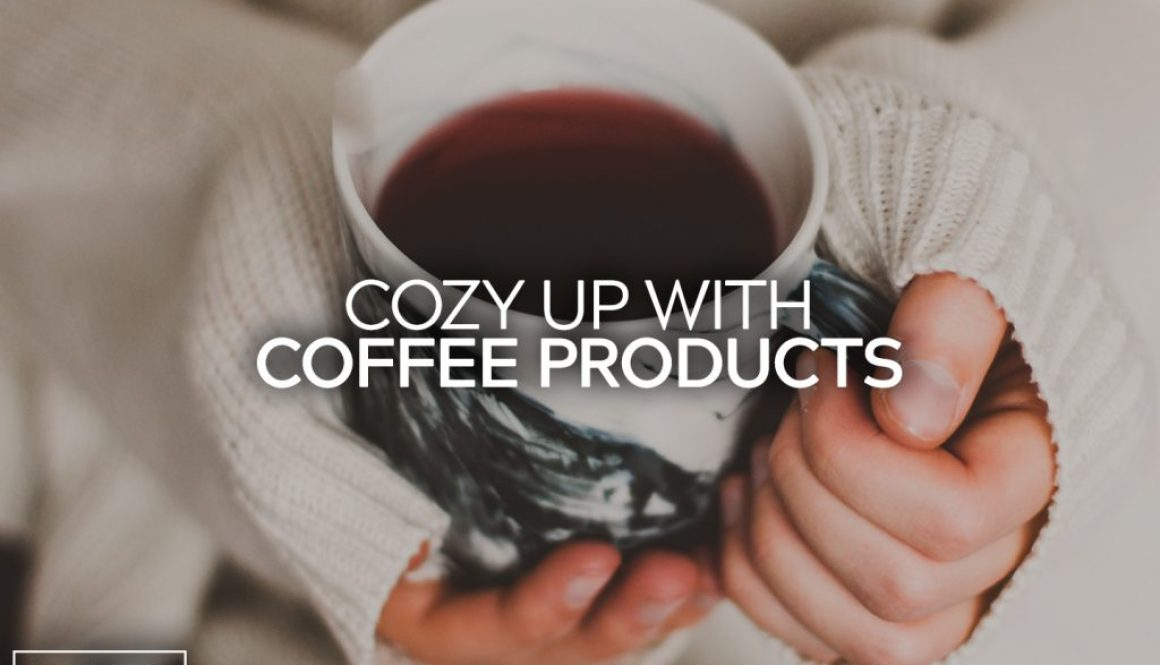 Cozy Up With Coffee Products