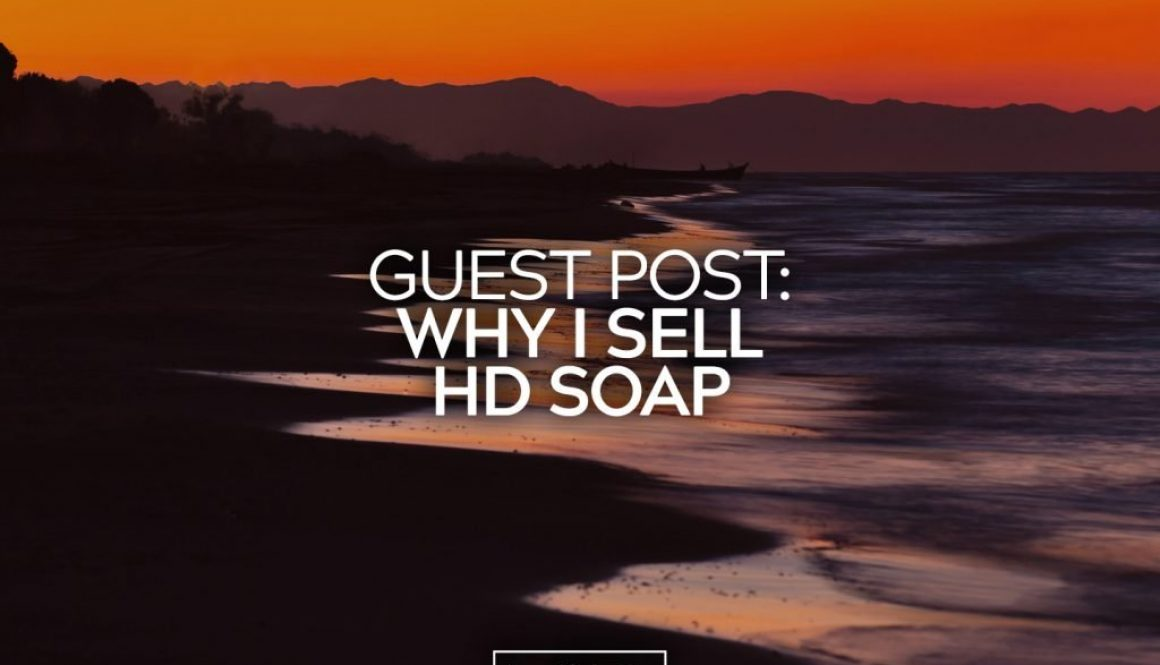 Guest Post Why I Sell HD Soap 24