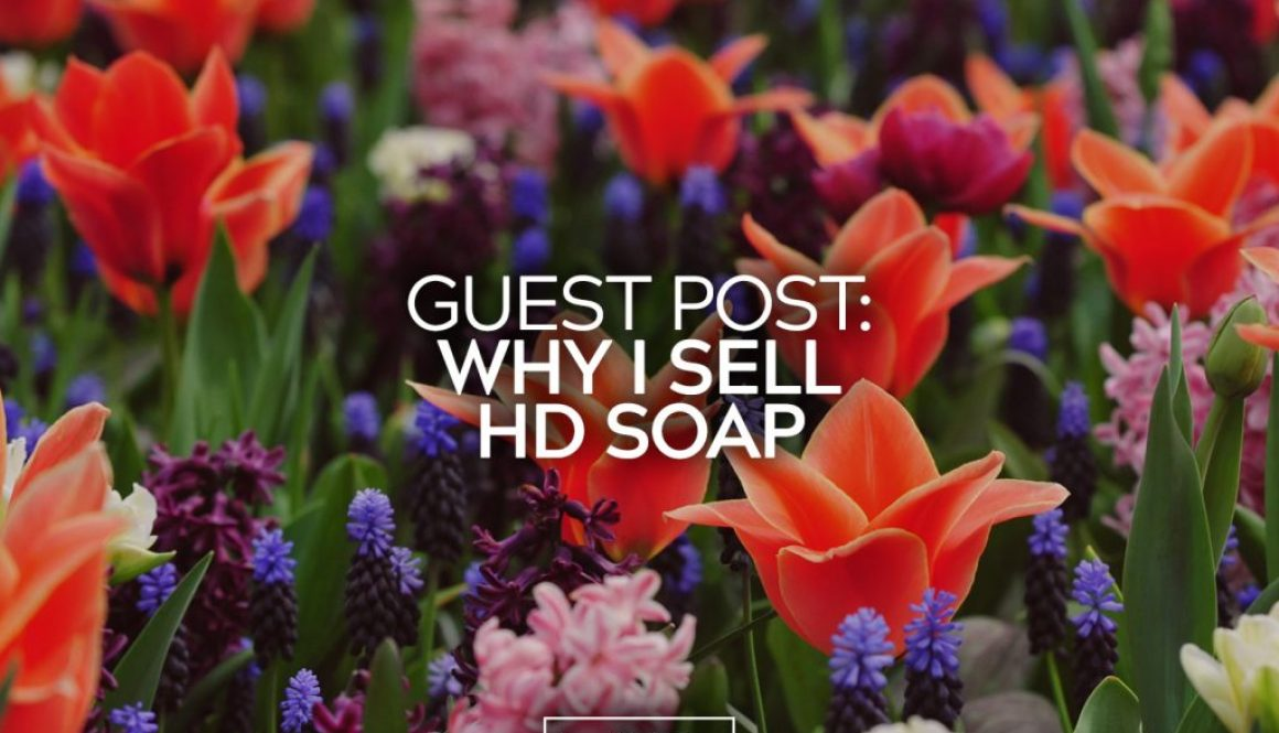 Guest Post Why I Sell HD Soap 25