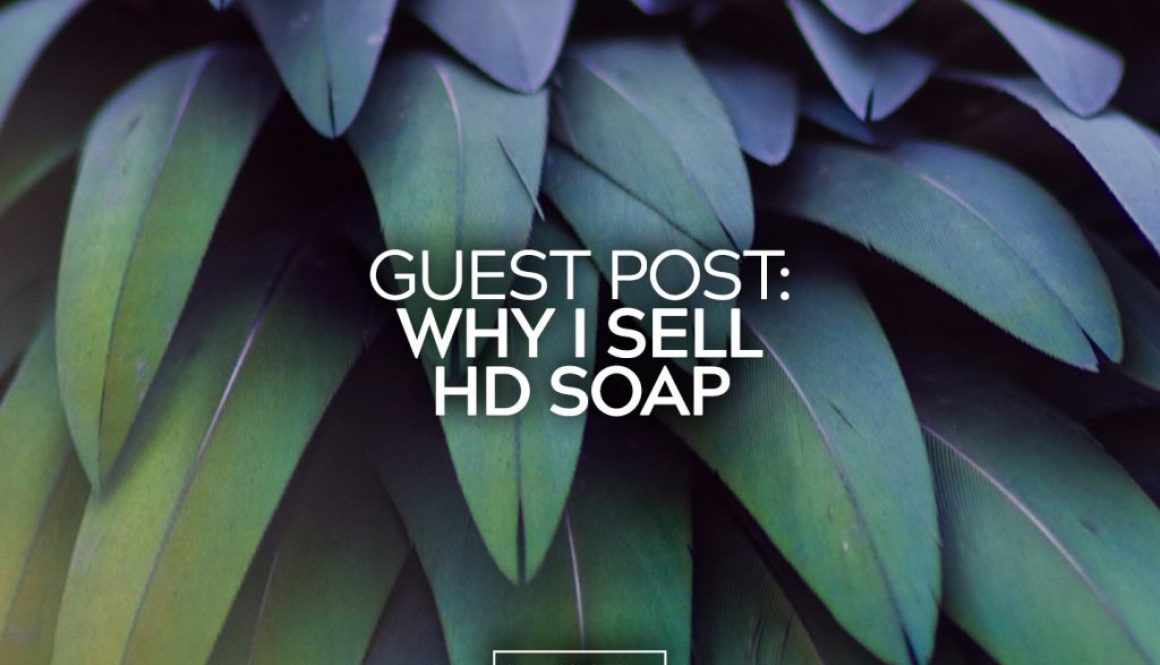 Guest Post Why I Sell HD Soap 26