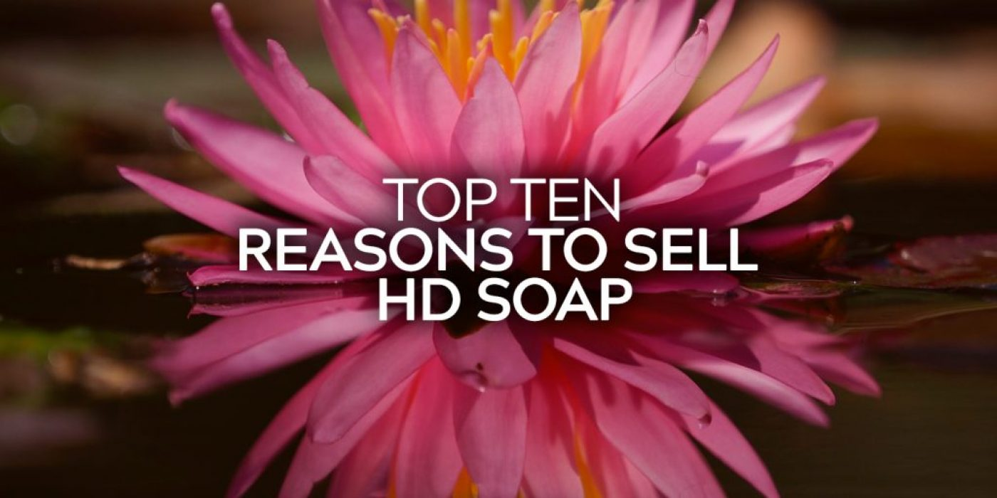 Top Ten Reasons to Sell HD Soap